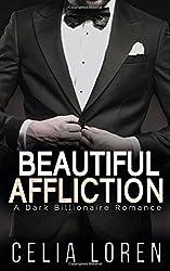 Beautiful Affliction: A Dark Billionaire Romance by Celia Loren (2015-04-15)