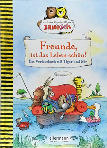 Freunde, ist das Leben schön! Das Vorlesebuch mit Tiger und Bär: Nach einer Figurenwelt von ()