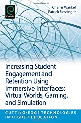 Increasing Student Engagement and Retention Using Immersive Interfaces: Virtual Worlds, Gaming, and Simulation: v.6C (Cutting-edge Technologies in Higher Education)