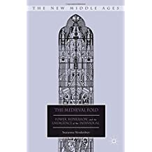 The Medieval Fold: Power, Repression, and the Emergence of the Individual (The New Middle Ages)