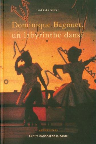Dominique Bagouet, un labyrinthe dansé par Isabelle Ginot