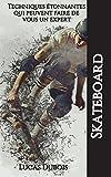 Skateboard - Techniques étonnantes qui peuvent faire de vous un expert
