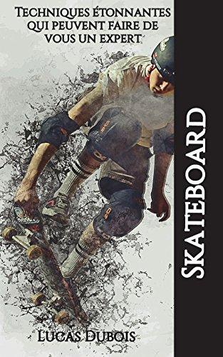 Skateboard - Techniques étonnantes qui peuvent faire de vous un expert PDF Books