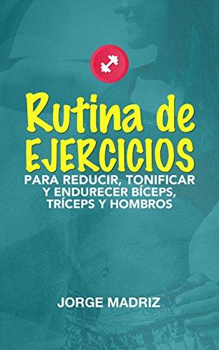 RUTINA DE EJERCICIOS PARA REDUCIR, TONIFICAR Y ENDURECER BÍCEPS, TRÍCEPS Y HOMBROS: Rutina
