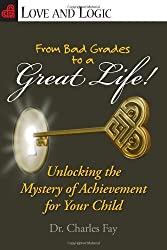 From Bad Grades to a Great Life!: Unlocking the Mystery of Achievement for Your Child (Love and Logic)