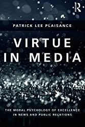 Virtue in Media: The Moral Psychology of Excellence in News and Public Relations by Patrick Lee Plaisance (2014-07-27)