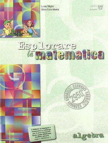 Esplorare la matematica. Algebra. Per la Scuola media