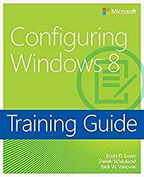Training Guide Configuring Windows 8 (MCSA): MCSA 70-687