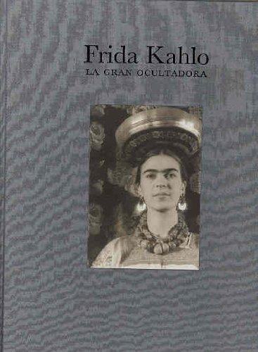 Frida Kahlo: La gran ocultadora (Arte y Fotografía)