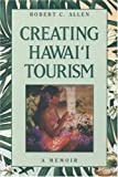 Creating Hawaii Tourism by Robert C. Allen (2004-07-02)