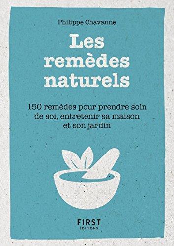 Petit Livre de - Les remèdes au naturels - 150 remèdes pour prendre soin de soi, entretenir sa maison et son jardin
