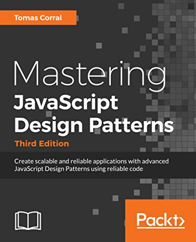 Mastering JavaScript Design Patterns - Third Edition: Create scalable and reliable applications with advanced JavaScript Design Patterns using reliable code. (English Edition)