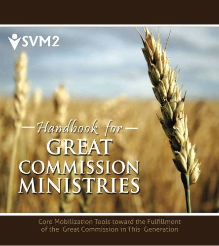 Handbook for Great Commission Ministries: Core Mobilization Tools toward the Fulfillment of the Great Commission in This Generation