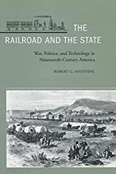 [(The Railroad and the State : War, Politics, and Technology in Nineteenth-Century America)] [By (author) Robert G. Angevine] published on (July, 2004)