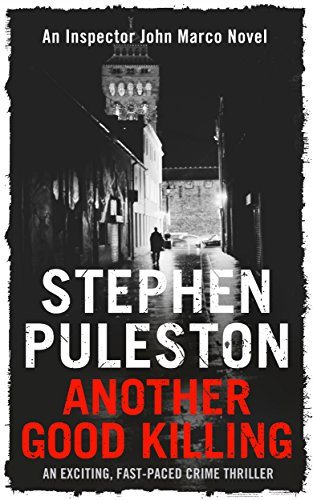 Another Good Killing: An exciting, fast-paced crime thriller (Detective John Marco crime thriller Book 2) (Detective Inspector Marco) by [Puleston, Stephen]