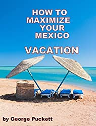 How to Maximize Your Mexico Vacation (English Edition)