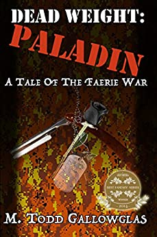 Dead Weight: Paladin: A Tale of the Faerie War (Dead Weight: A Tale of the Faerie War Book 2) by [Gallowglas, M Todd]