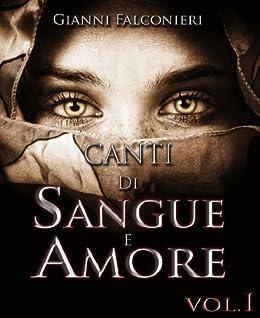 Canti di Sangue e Amore Vol.1: (Alba di Guerra) di [Falconieri, Gianni]