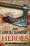 The Heroes: Three men.  One battle.  No Heroes. by Joe Abercrombie
