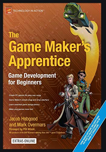 The Game Maker's Apprentice: Game Development for Beginners (Technology in Action) (Game Maker)