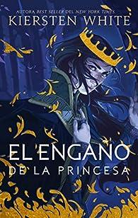 El engaño De La Princesa par Kiersten White