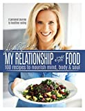 My Relationship with Food: 100 Recipes to Nourish Mind, Body & Soul by Lisa Roukin (2014-11-25)
