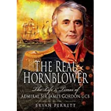 The Real Hornblower: The Life and Times of Admiril Sor Jamed Gordon