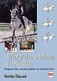 Erfolgreich arbeiten mit Pferden: Entspannt reiten, stressfrei ausbilden mit minimalen Hilfen