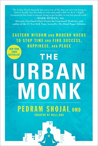 The Urban Monk: Eastern Wisdom and Modern Hacks to Stop Time and Find Success, Happiness, and Peace (Langsame Starter)
