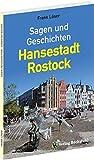Sagen und Geschichten – Hansestadt Rostock: Ein Sagenbuch mit 99 Sagen und Geschichten