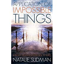 Application of Impossible Things - My Near Death Experience in Iraq (English Edition)