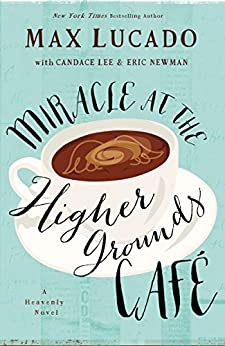 Miracle at the Higher Grounds Cafe (Heavenly) di [Lucado, Max]