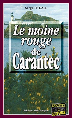 Le Moine Rouge de Carantec: Enquête dans le Finistère par Serge Le Gall