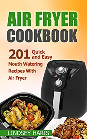 Air Fryer Cookbook 201 Quick And Easy Mouth Watering