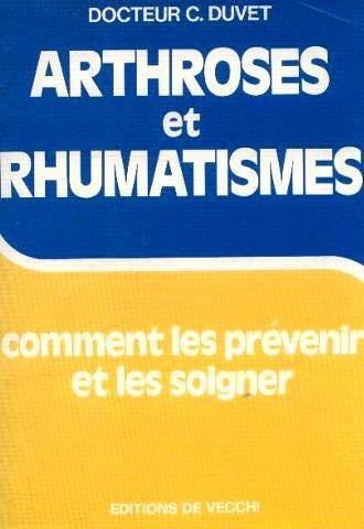 Arthroses et rhumatismes. comment les prevenir et les soigner