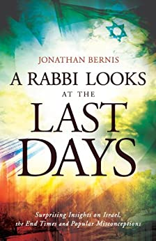 A Rabbi Looks at the Last Days: Surprising Insights on Israel, the End Times and Popular Misconceptions di [Bernis, Jonathan]