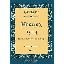 Hermes, 1914, Vol. 49: Zeitschrift für Classische Philologie (Classic Reprint)