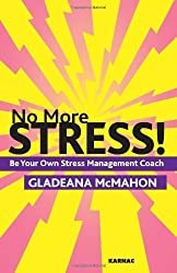No More Stress!: Be Your Own Stress Management Coach by Gladeana McMahon (2010-11-30)