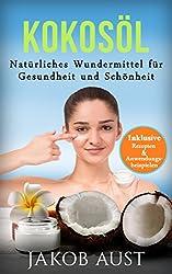 Kokosöl: Natürliches Wundermittel für Gesundheit & Schönheit - Mit vielen Rezepten und Anwendungstipps! (DIY, Anti-Aging, Beauty, Hautpflege, Entgiftung, Zahnpasta, Ölzieh-Kur)