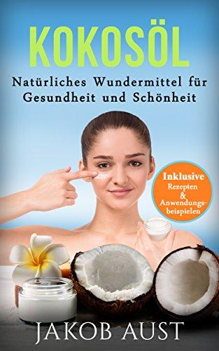 kokosol-naturliches-wundermittel-fur-gesundheit-schonheit-mit-vielen-rezepten-und-anwendungstipps-di