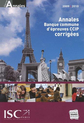 Annales 2009 de la Banque d'Epreuves Communes CCIP : Sujets et corrigs
