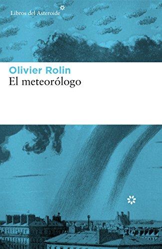 El meteorólogo (Libros del Asteroide nº 181) por Olivier Rolin