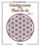 L'ancien secret de la fleur de vie, tome 1 - Format Kindle - 9782896263653 - 16,99 €