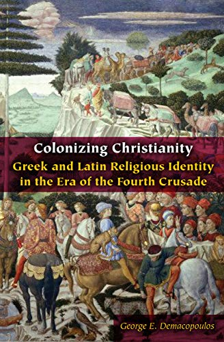 Colonizing Christianity: Greek and Latin Religious Identity in the Era of the Fourth Crusade (Orthodox Christianity and Contemporary Thought) (English Edition)