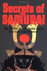 Secrets of the Samurai Secrets of the Samurai: The Martial Arts of Feudal Japan the Martial Arts of Feudal Japan