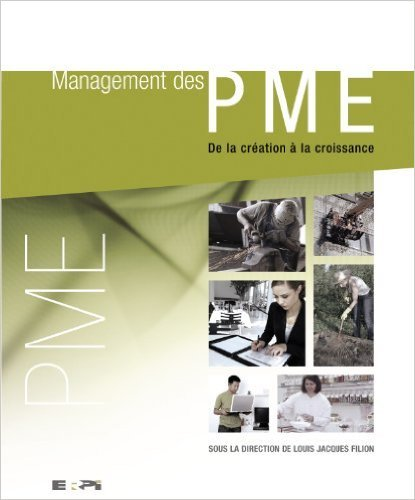 Management des PME : De la création à la croissance de Louis Jacques Filion (Avec la contribution de) ( 26 septembre 2007 )