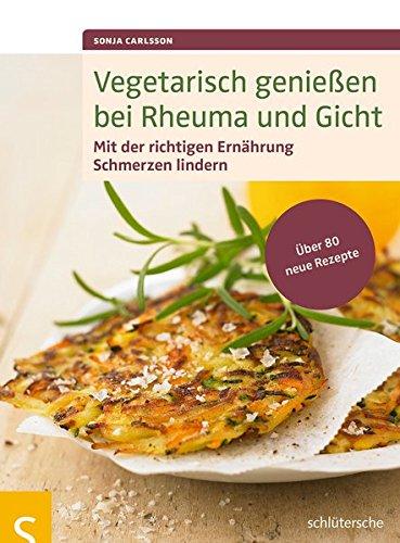 Vegetarisch genießen bei Rheuma und Gicht: Mit der richtigen Ernährung Schmerzen lindern. Über 80 neue Rezepte Test