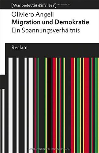 Migration und Demokratie: Ein Spannungsverhältnis. [Was bedeutet das alles?] (Reclams Universal-Bibliothek)