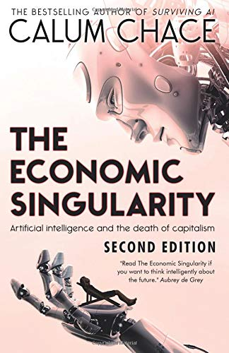 The Economic Singularity: Artificial intelligence and the death of capitalism por Calum Chace