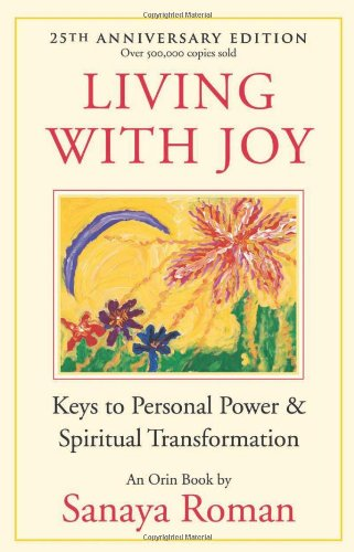 Living with Joy : Keys to Personal Power and Spiritual Transformation